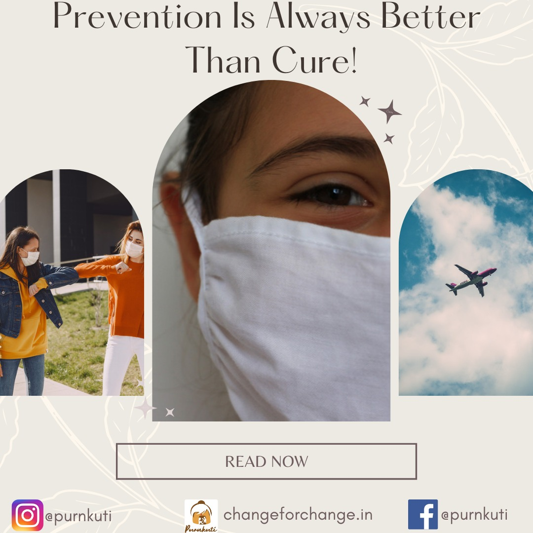 Prevention Is Always Better Than Cure!